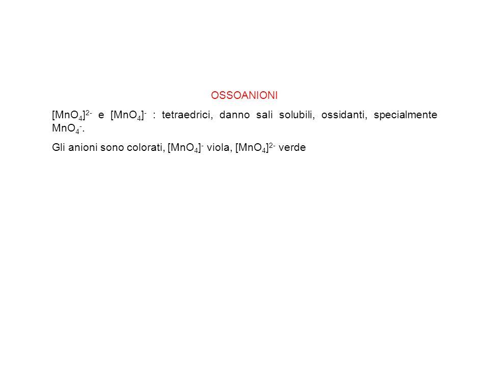 OSSOANIONI [MnO4]2- e [MnO4]- : tetraedrici, danno sali solubili, ossidanti, specialmente MnO4-.